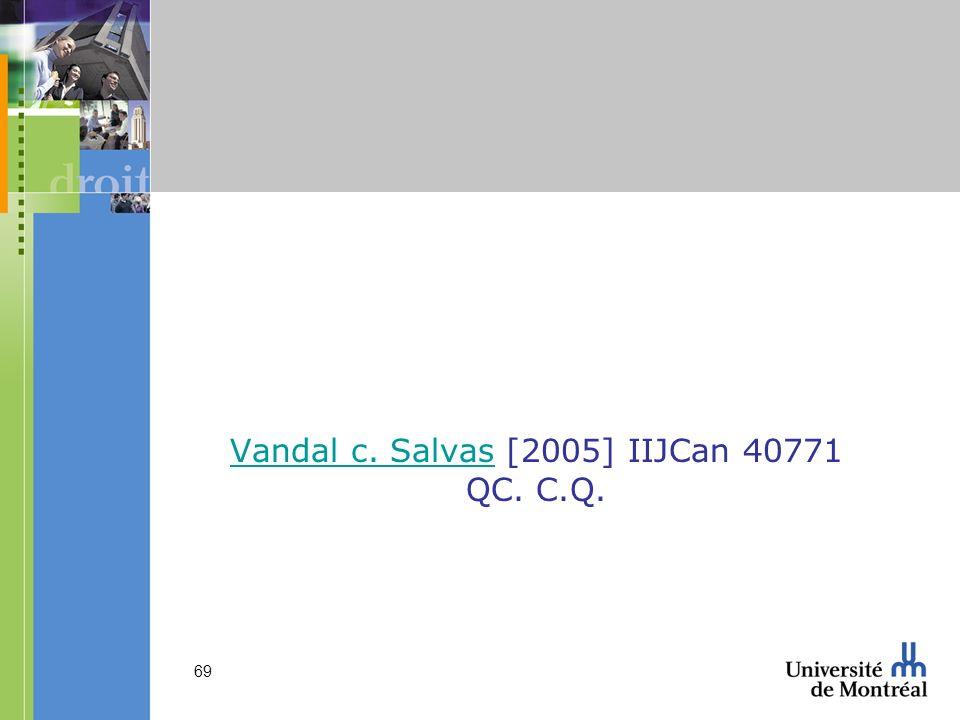 Vandal c. Salvas [2005] IIJCan 40771 QC. C.Q.